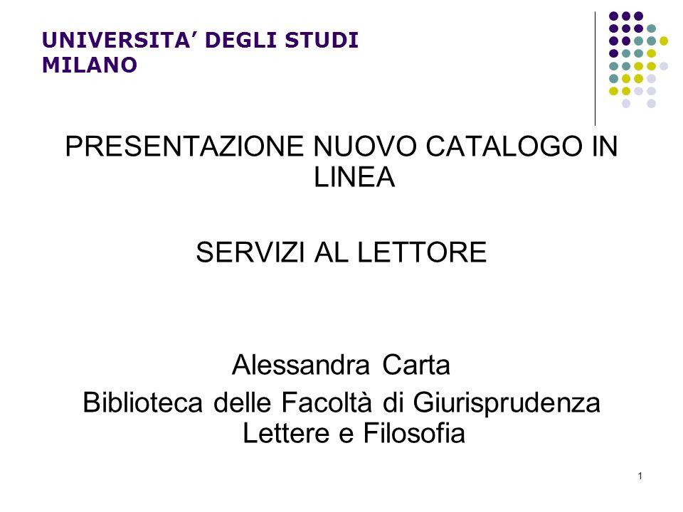 1 UNIVERSITA DEGLI STUDI MILANO PRESENTAZIONE NUOVO CATALOGO IN LINEA SERVIZI AL LETTORE Alessandra Carta Biblioteca delle Facoltà di Giurisprudenza L