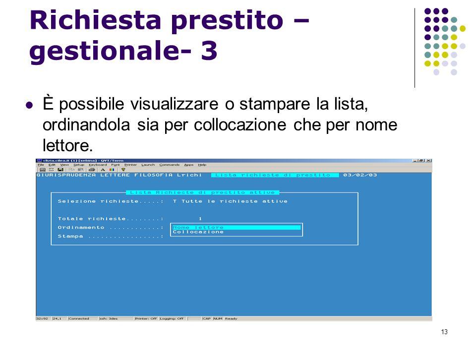 13 Richiesta prestito – gestionale- 3 È possibile visualizzare o stampare la lista, ordinandola sia per collocazione che per nome lettore.