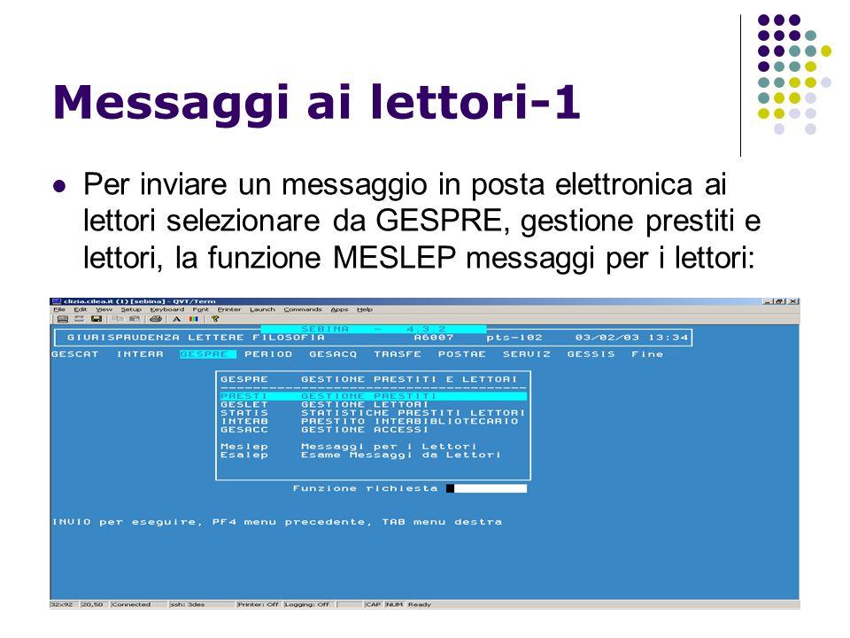 15 Messaggi ai lettori-1 Per inviare un messaggio in posta elettronica ai lettori selezionare da GESPRE, gestione prestiti e lettori, la funzione MESLEP messaggi per i lettori: