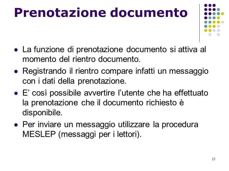 21 Prenotazione documento La funzione di prenotazione documento si attiva al momento del rientro documento. Registrando il rientro compare infatti un