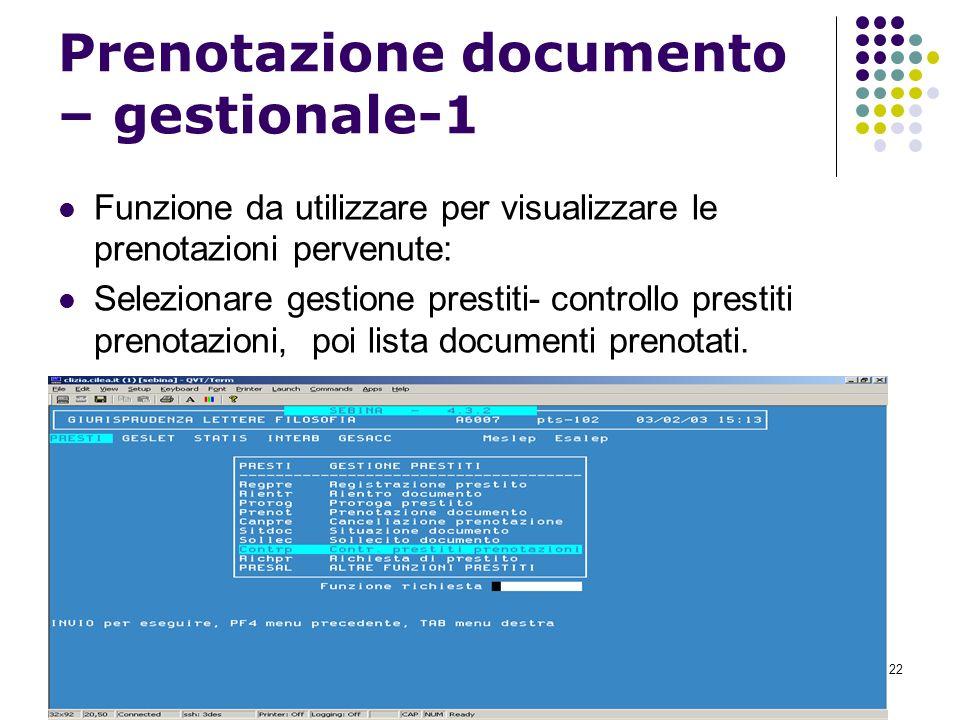 22 Prenotazione documento – gestionale-1 Funzione da utilizzare per visualizzare le prenotazioni pervenute: Selezionare gestione prestiti- controllo prestiti prenotazioni, poi lista documenti prenotati.