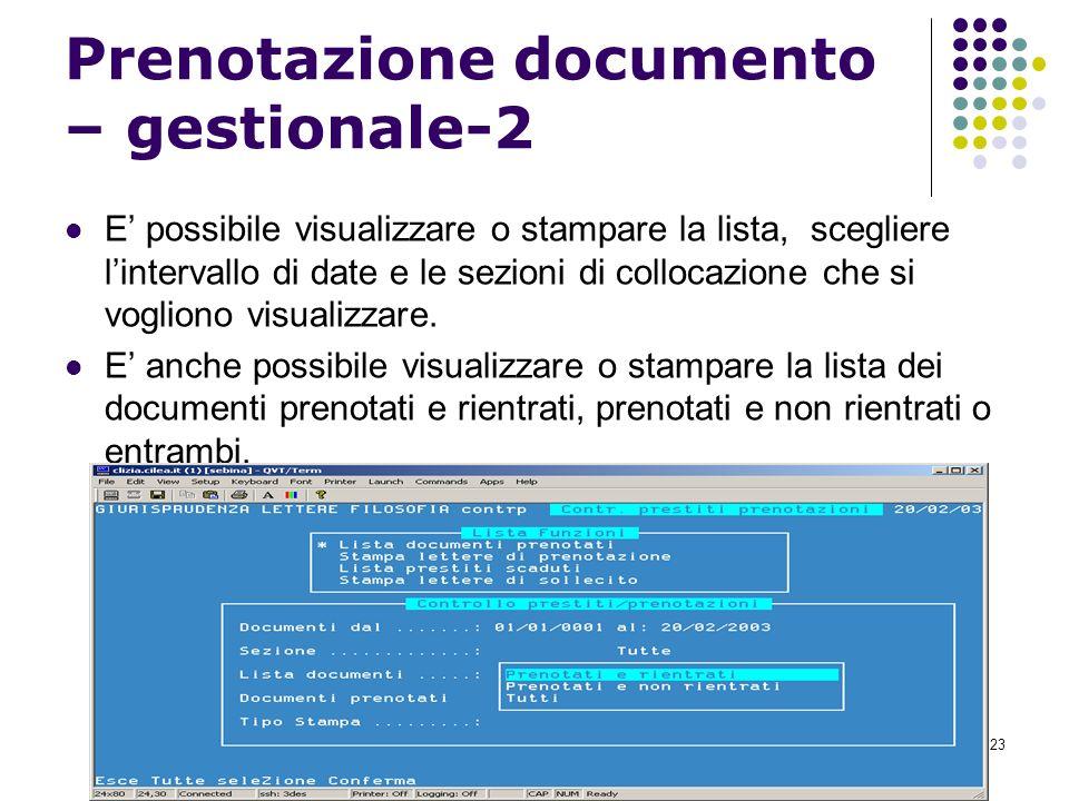 23 Prenotazione documento – gestionale-2 E possibile visualizzare o stampare la lista, scegliere lintervallo di date e le sezioni di collocazione che