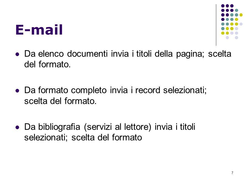 7 E-mail Da elenco documenti invia i titoli della pagina; scelta del formato. Da formato completo invia i record selezionati; scelta del formato. Da b