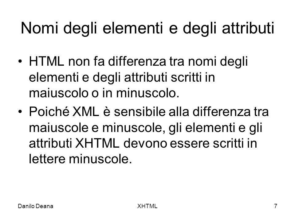 Danilo DeanaXHTML8 Valore degli attributi Tutti i valori degli attributi devono essere racchiusi tra virgolette, compresi i valori numerici:.