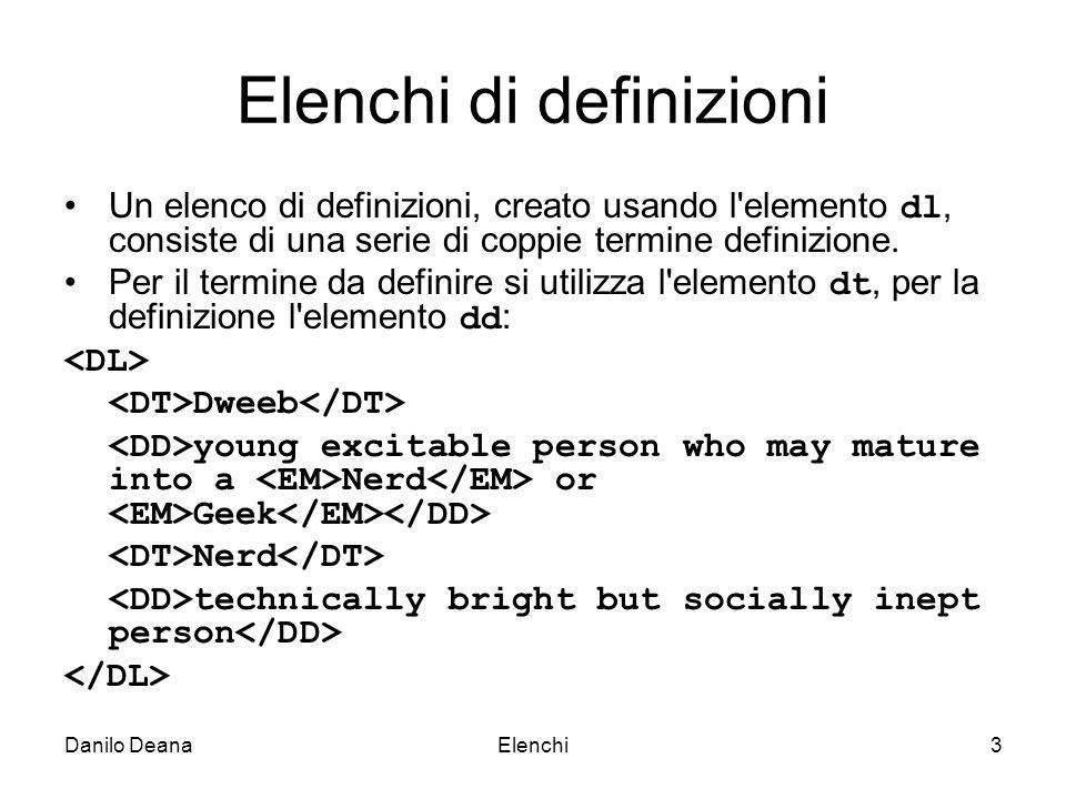 Danilo DeanaElenchi3 Elenchi di definizioni Un elenco di definizioni, creato usando l elemento dl, consiste di una serie di coppie termine definizione.