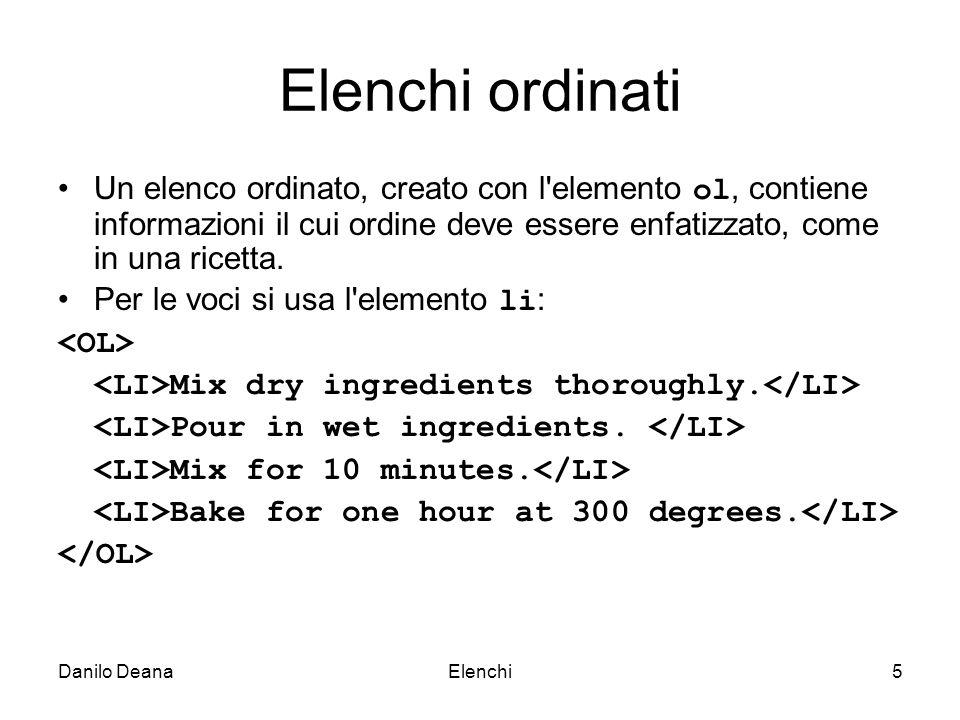 Danilo DeanaElenchi5 Elenchi ordinati Un elenco ordinato, creato con l elemento ol, contiene informazioni il cui ordine deve essere enfatizzato, come in una ricetta.