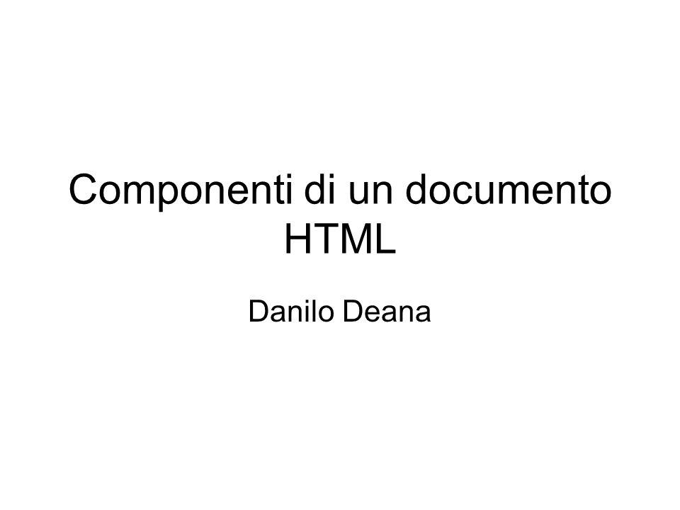 Componenti di un documento HTML Danilo Deana