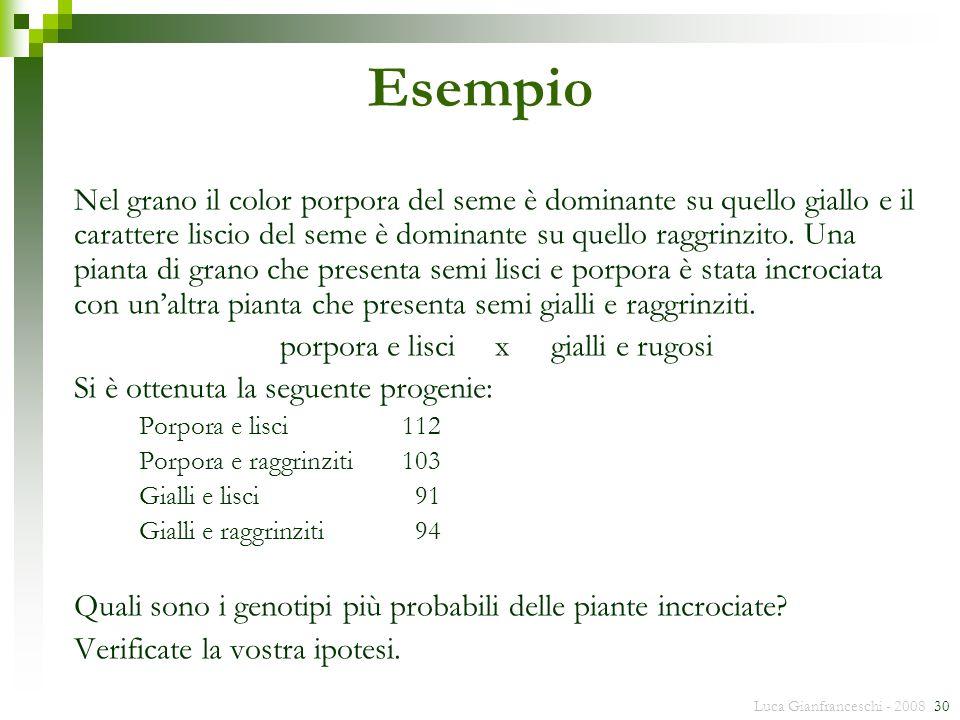 Luca Gianfranceschi - 2008 30 Esempio Nel grano il color porpora del seme è dominante su quello giallo e il carattere liscio del seme è dominante su q