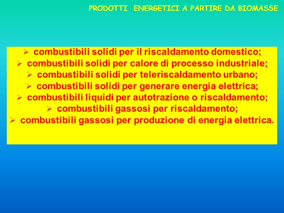 PRODOTTI COLTURE ERBACEE PRODOTTI ENERGETICI A PARTIRE DA BIOMASSE