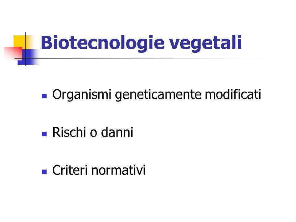 Biotecnologie vegetali Organismi geneticamente modificati Rischi o danni Criteri normativi