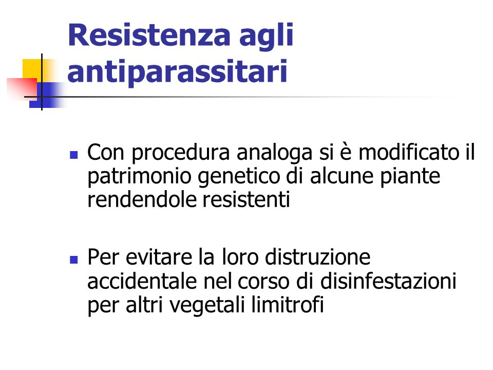 Resistenza agli antiparassitari Con procedura analoga si è modificato il patrimonio genetico di alcune piante rendendole resistenti Per evitare la loro distruzione accidentale nel corso di disinfestazioni per altri vegetali limitrofi