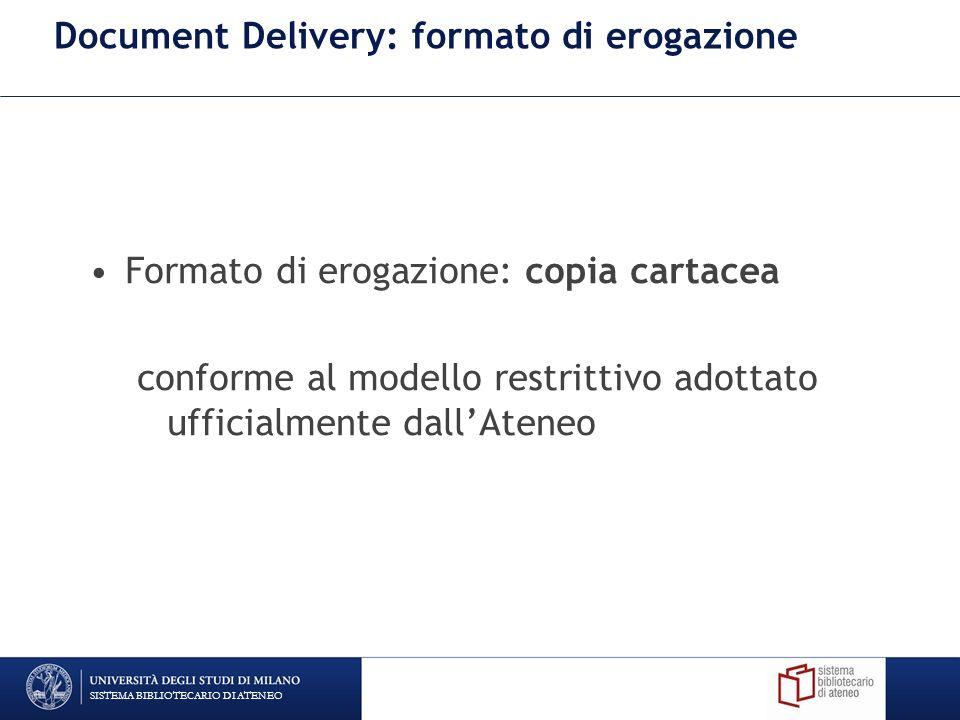 Document Delivery: formato di erogazione Formato di erogazione: copia cartacea conforme al modello restrittivo adottato ufficialmente dallAteneo SISTE