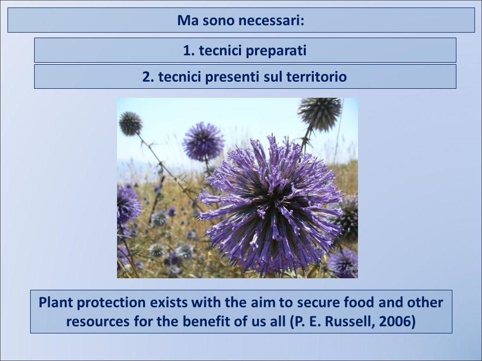 Ma sono necessari: 1. tecnici preparati 2. tecnici presenti sul territorio Plant protection exists with the aim to secure food and other resources for