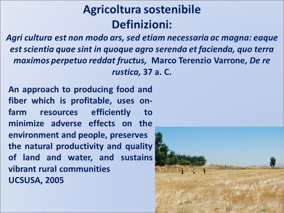 Agricoltura sostenibile Definizioni: Agri cultura est non modo ars, sed etiam necessaria ac magna: eaque est scientia quae sint in quoque agro serenda