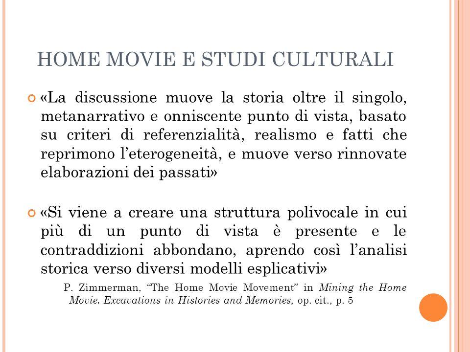 HOME MOVIE E STUDI CULTURALI «La discussione muove la storia oltre il singolo, metanarrativo e onniscente punto di vista, basato su criteri di referen