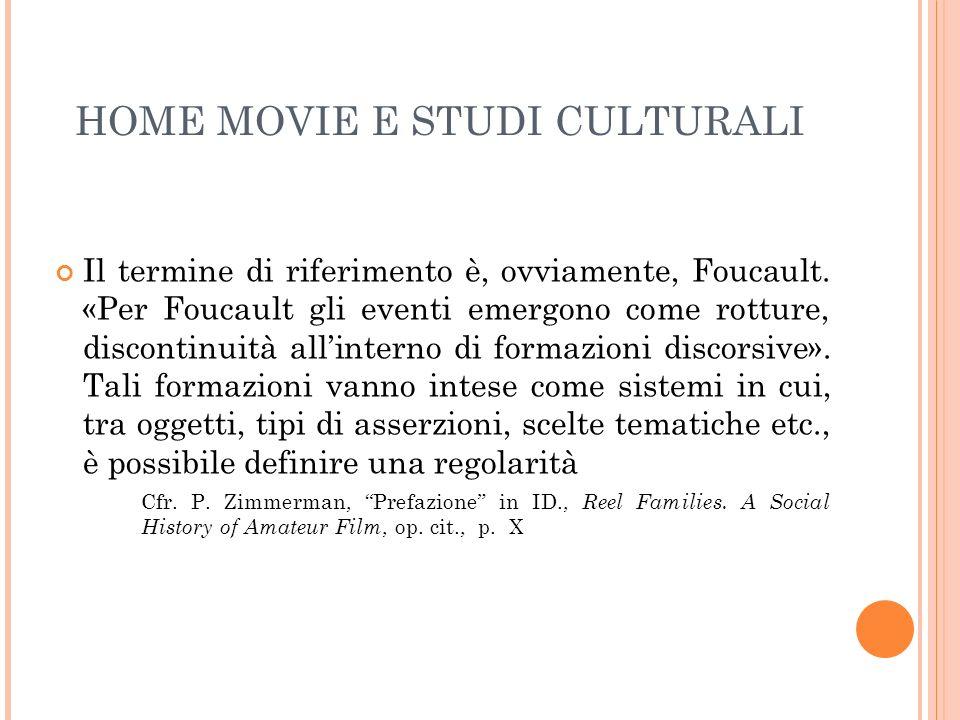 HOME MOVIE E STUDI CULTURALI Il termine di riferimento è, ovviamente, Foucault. «Per Foucault gli eventi emergono come rotture, discontinuità allinter