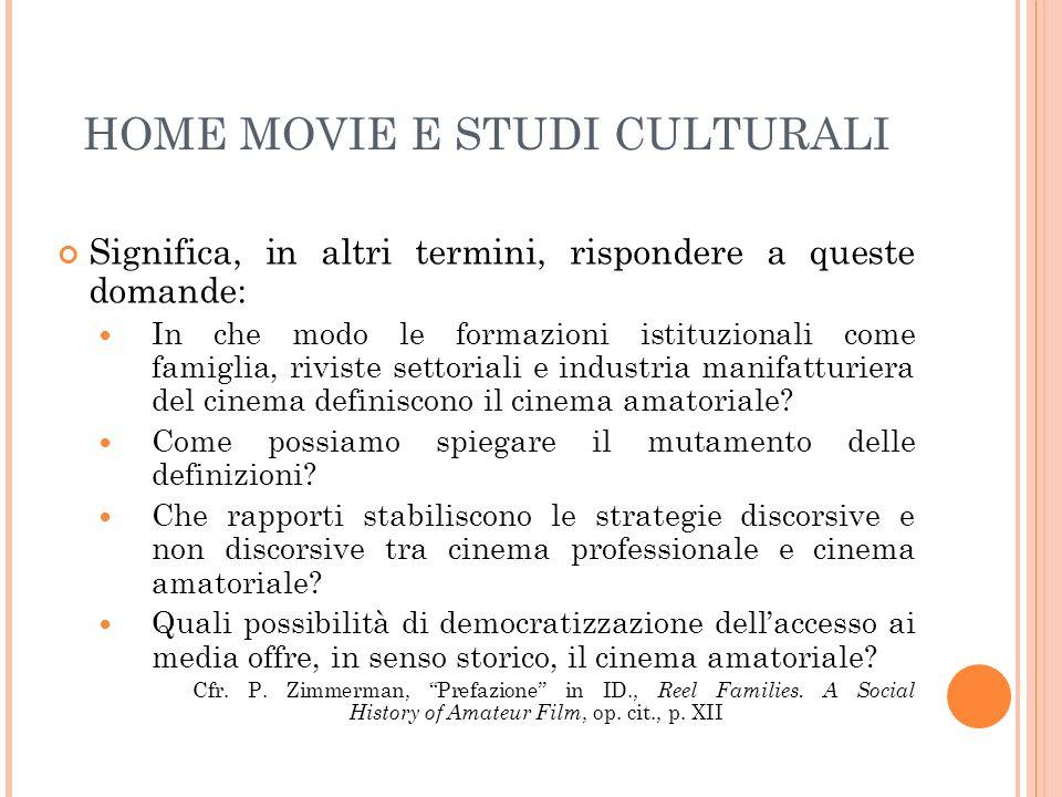 HOME MOVIE E STUDI CULTURALI Significa, in altri termini, rispondere a queste domande: In che modo le formazioni istituzionali come famiglia, riviste