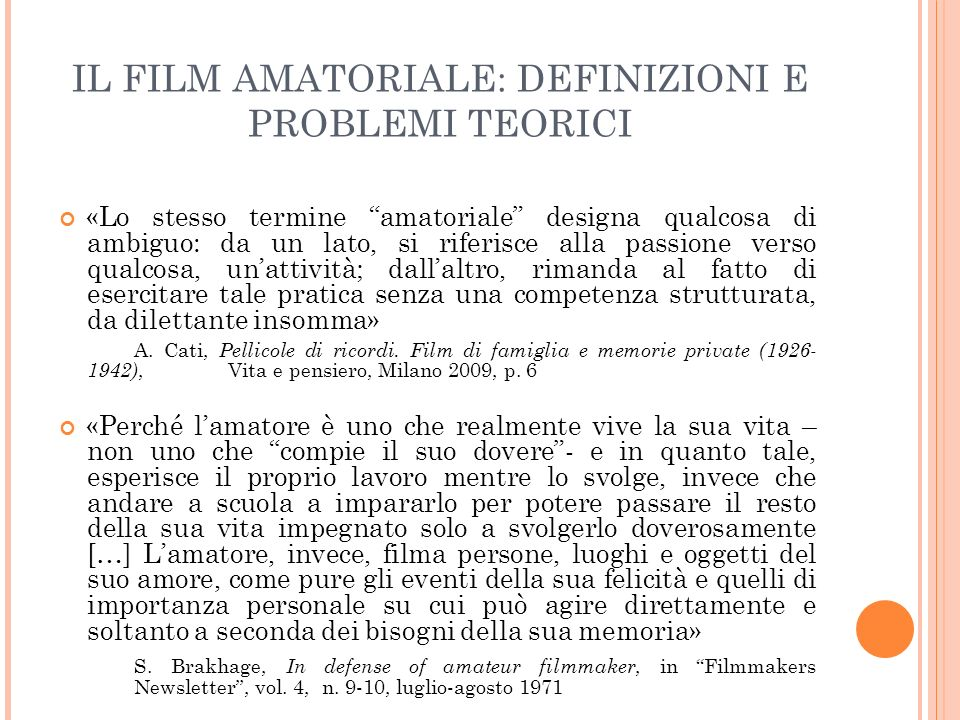 IL FILM AMATORIALE: DEFINIZIONI E PROBLEMI TEORICI «Lo stesso termine amatoriale designa qualcosa di ambiguo: da un lato, si riferisce alla passione v