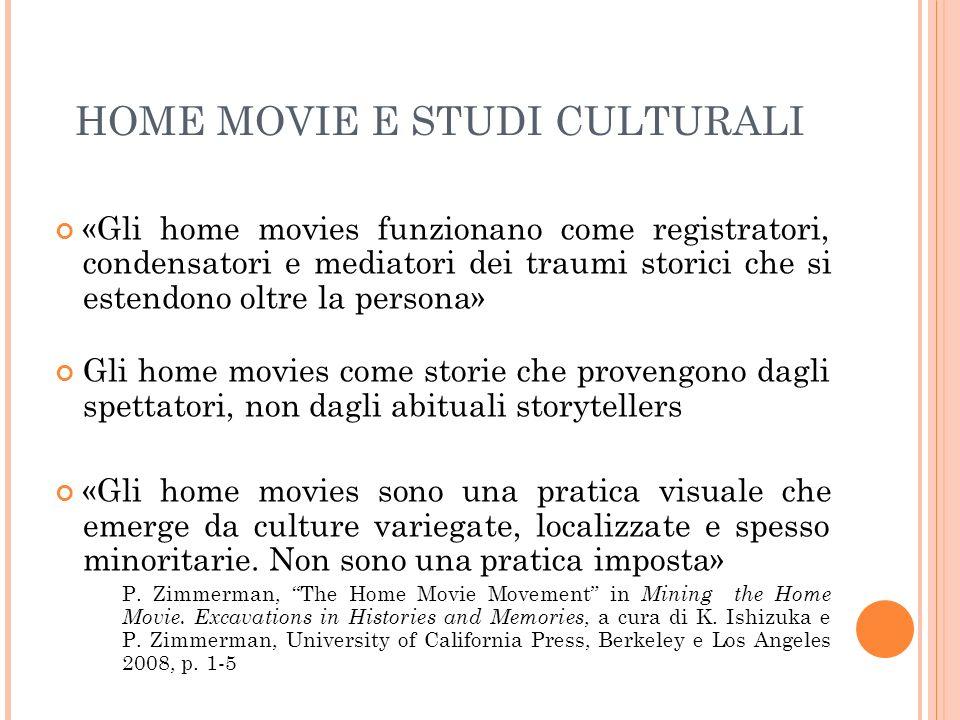 HOME MOVIE E STUDI CULTURALI «Gli home movies funzionano come registratori, condensatori e mediatori dei traumi storici che si estendono oltre la pers