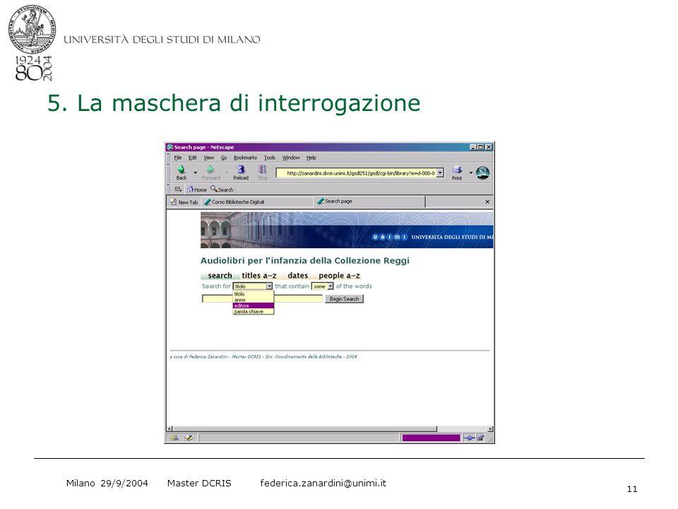 Milano 29/9/2004 Master DCRIS federica.zanardini@unimi.it 11 5. La maschera di interrogazione