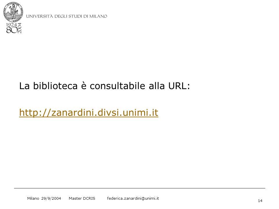 Milano 29/9/2004 Master DCRIS federica.zanardini@unimi.it 14 La biblioteca è consultabile alla URL: http://zanardini.divsi.unimi.it