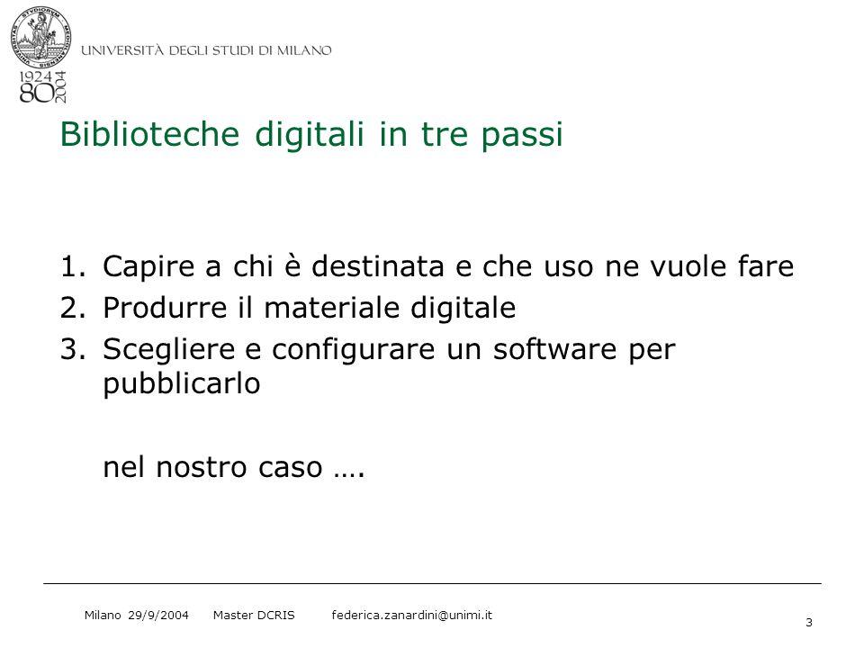Milano 29/9/2004 Master DCRIS federica.zanardini@unimi.it 3 Biblioteche digitali in tre passi 1.Capire a chi è destinata e che uso ne vuole fare 2.Pro