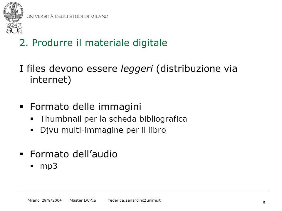 Milano 29/9/2004 Master DCRIS federica.zanardini@unimi.it 5 2. Produrre il materiale digitale I files devono essere leggeri (distribuzione via interne