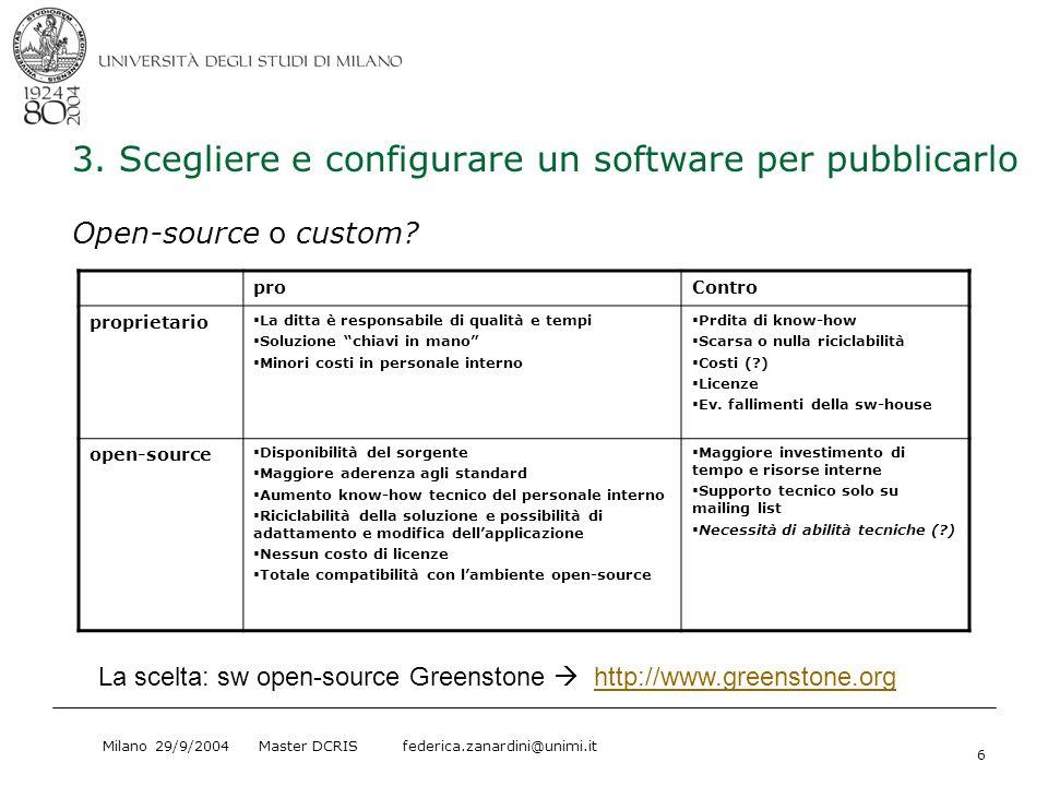 Milano 29/9/2004 Master DCRIS federica.zanardini@unimi.it 6 3. Scegliere e configurare un software per pubblicarlo Open-source o custom? proContro pro