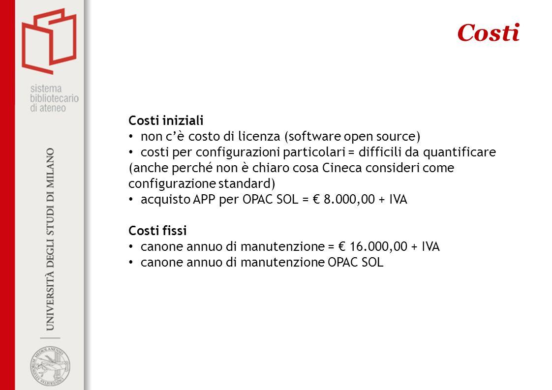Costi Costi iniziali non cè costo di licenza (software open source) costi per configurazioni particolari = difficili da quantificare (anche perché non