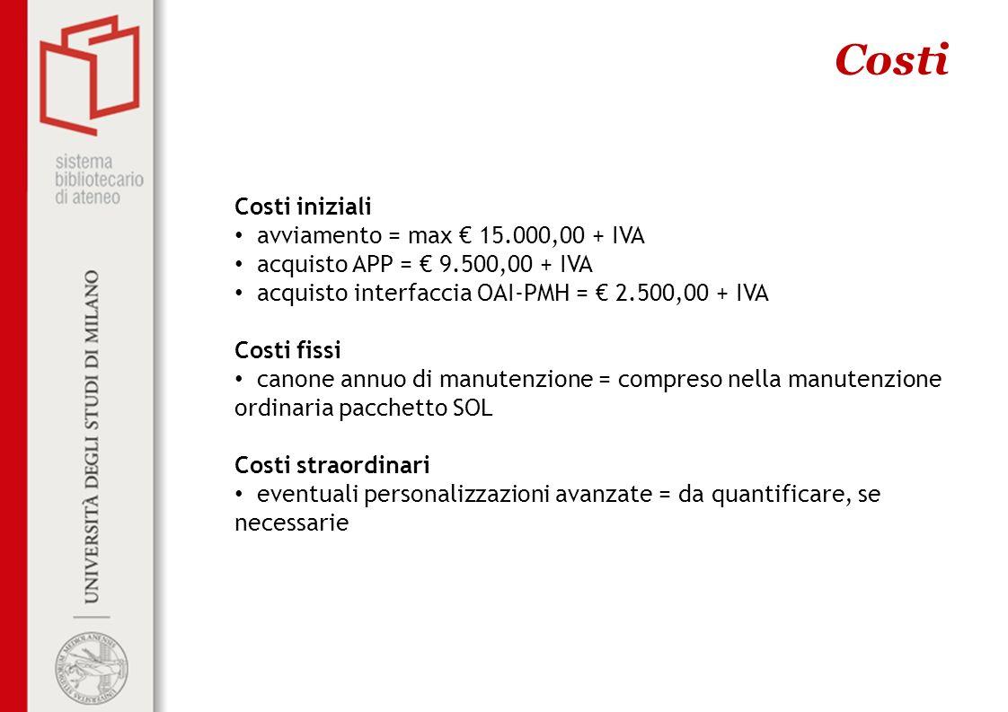 Costi Costi iniziali avviamento = max 15.000,00 + IVA acquisto APP = 9.500,00 + IVA acquisto interfaccia OAI-PMH = 2.500,00 + IVA Costi fissi canone a