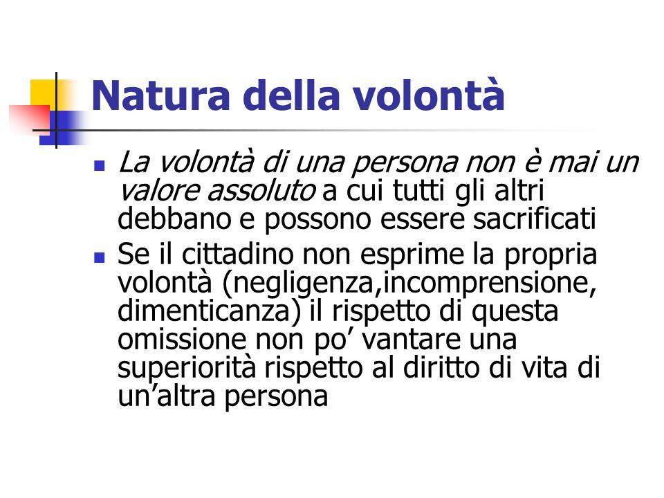 Natura della volontà La volontà di una persona non è mai un valore assoluto a cui tutti gli altri debbano e possono essere sacrificati Se il cittadino