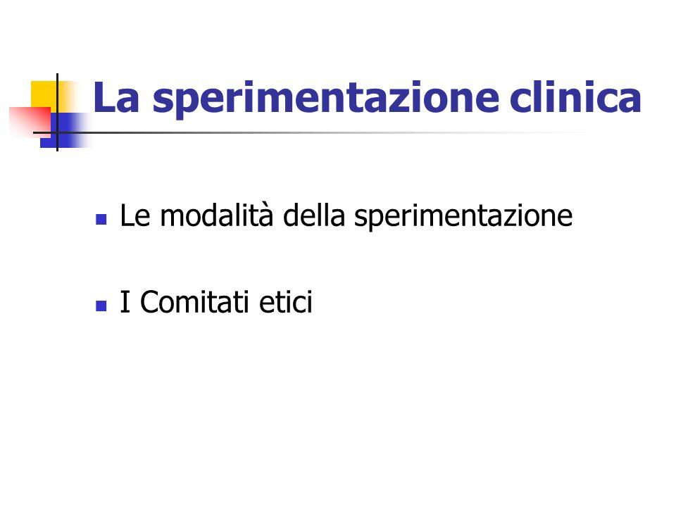 La sperimentazione clinica Le modalità della sperimentazione I Comitati etici