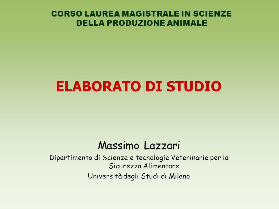 ELABORATO DI STUDIO Massimo Lazzari Dipartimento di Scienze e tecnologie Veterinarie per la Sicurezza Alimentare Università degli Studi di Milano CORSO LAUREA MAGISTRALE IN SCIENZE DELLA PRODUZIONE ANIMALE