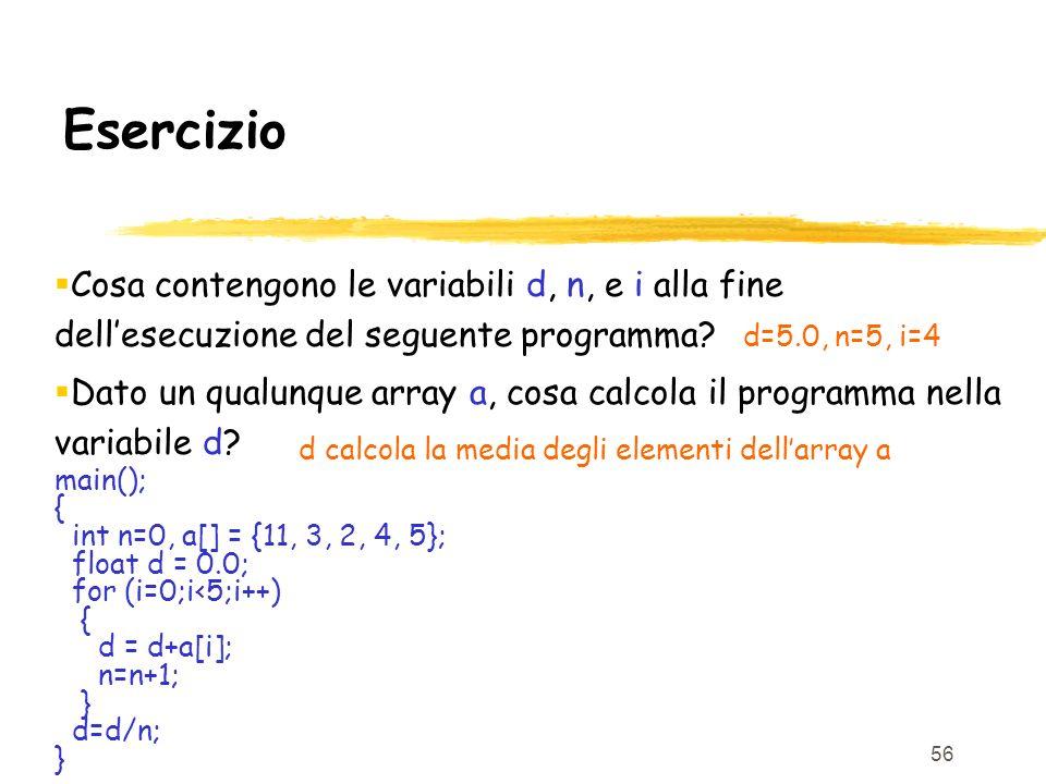 56 Cosa contengono le variabili d, n, e i alla fine dellesecuzione del seguente programma? Dato un qualunque array a, cosa calcola il programma nella