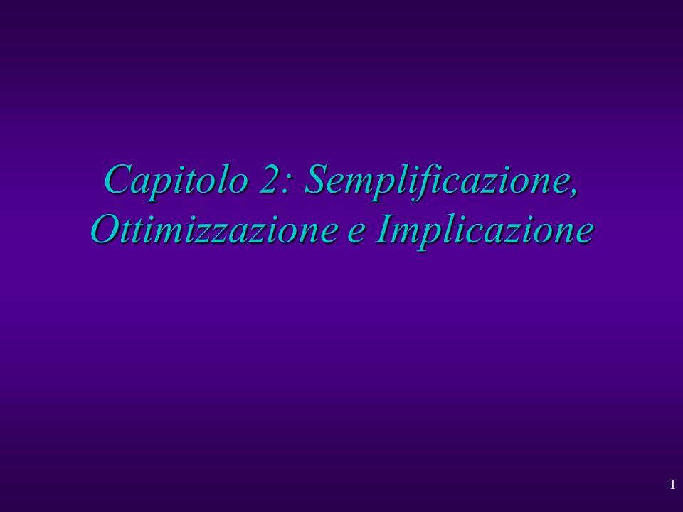 1 Capitolo 2: Semplificazione, Ottimizzazione e Implicazione