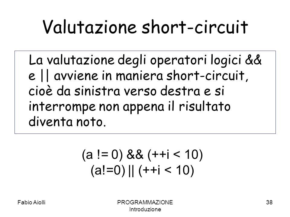 Fabio AiolliPROGRAMMAZIONE Introduzione 38 Valutazione short-circuit La valutazione degli operatori logici && e    avviene in maniera short-circuit, c