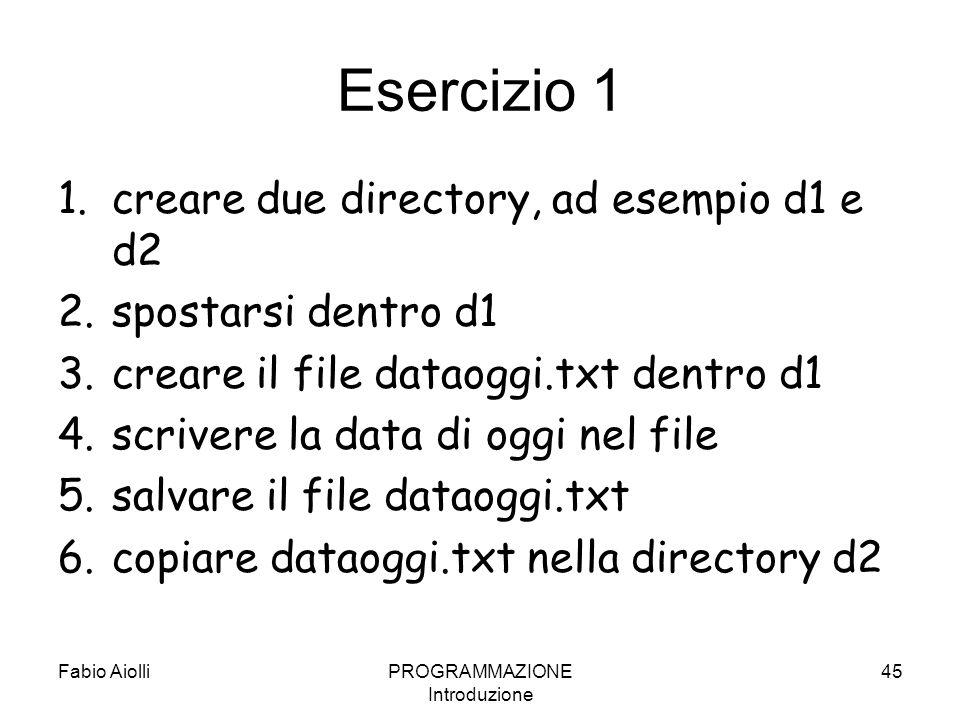 Esercizio 1 1.creare due directory, ad esempio d1 e d2 2.spostarsi dentro d1 3.creare il file dataoggi.txt dentro d1 4.scrivere la data di oggi nel fi