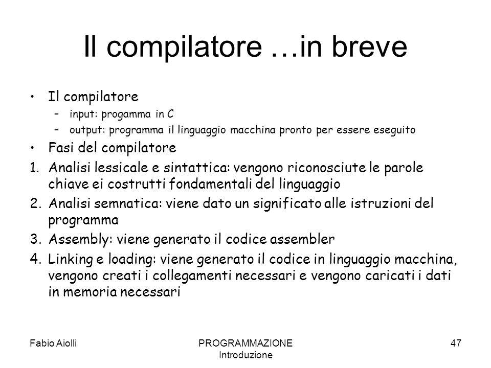 Il compilatore …in breve Il compilatore –input: progamma in C –output: programma il linguaggio macchina pronto per essere eseguito Fasi del compilator