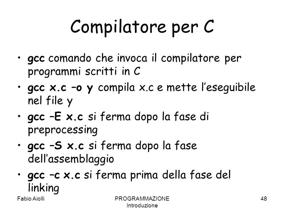 Compilatore per C gcc comando che invoca il compilatore per programmi scritti in C gcc x.c –o y compila x.c e mette leseguibile nel file y gcc –E x.c