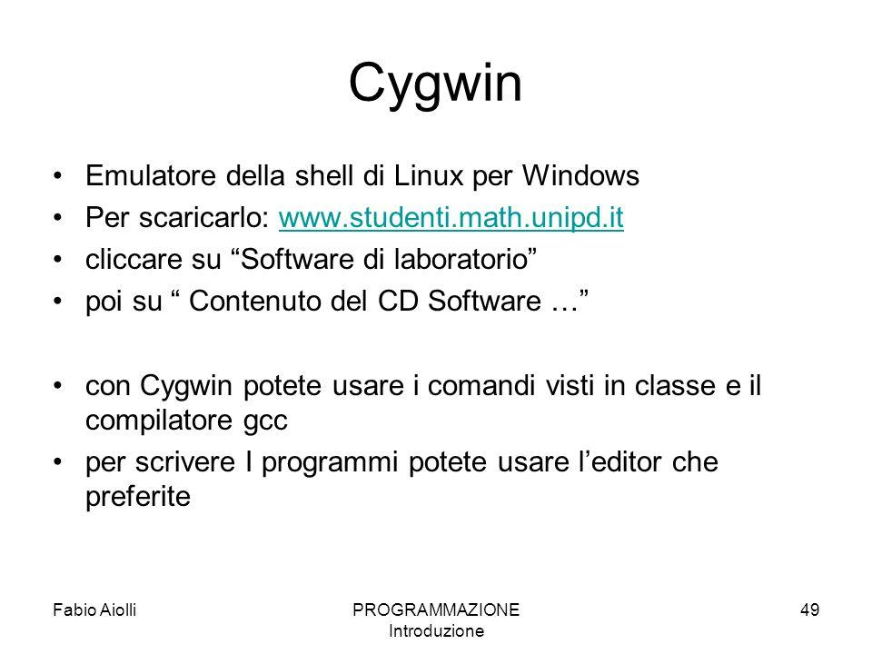 Cygwin Emulatore della shell di Linux per Windows Per scaricarlo: www.studenti.math.unipd.itwww.studenti.math.unipd.it cliccare su Software di laborat
