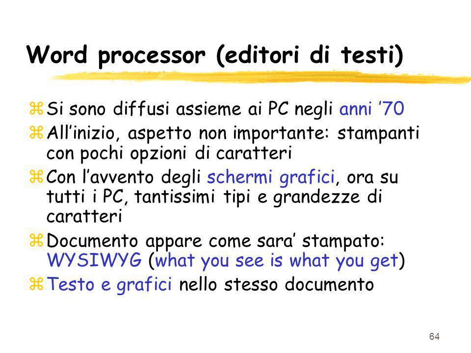 64 Word processor (editori di testi) zSi sono diffusi assieme ai PC negli anni 70 zAllinizio, aspetto non importante: stampanti con pochi opzioni di c