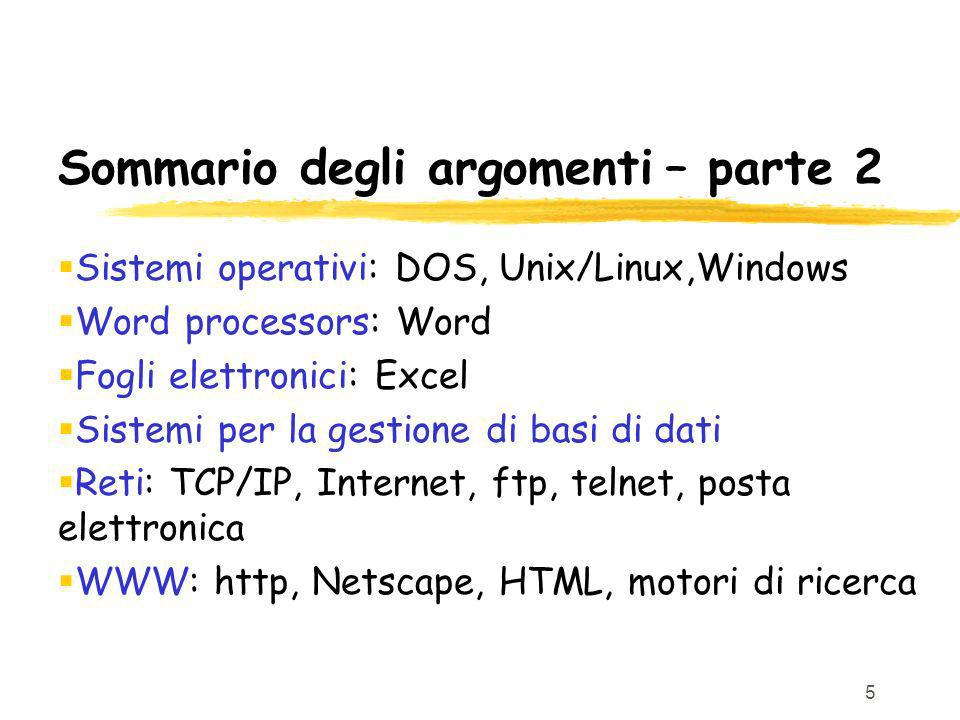 5 Sommario degli argomenti – parte 2 Sistemi operativi: DOS, Unix/Linux,Windows Word processors: Word Fogli elettronici: Excel Sistemi per la gestione