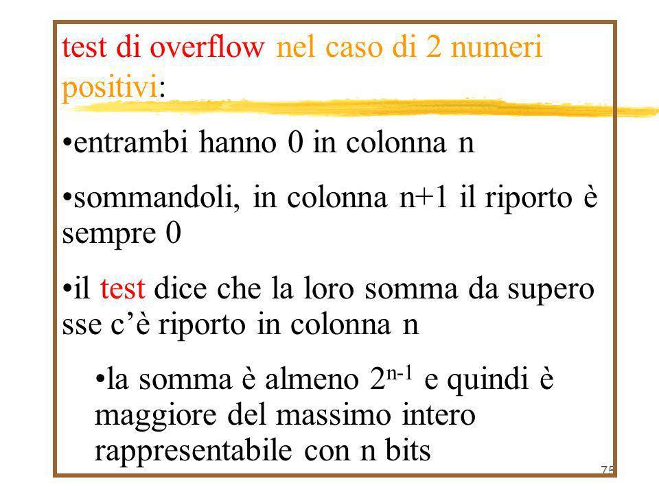75 test di overflow nel caso di 2 numeri positivi: entrambi hanno 0 in colonna n sommandoli, in colonna n+1 il riporto è sempre 0 il test dice che la
