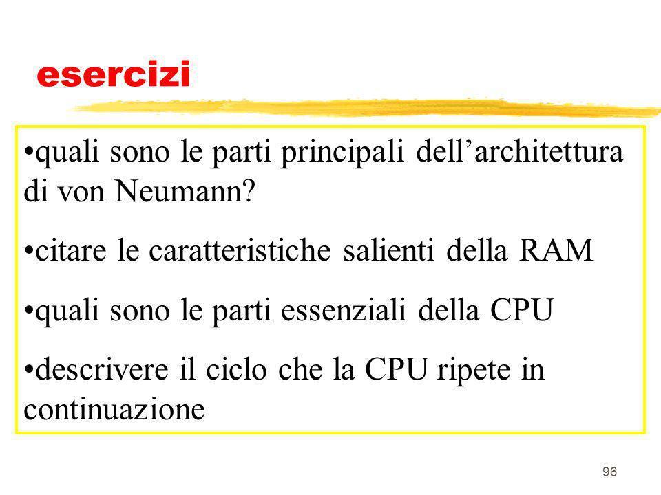 96 esercizi quali sono le parti principali dellarchitettura di von Neumann? citare le caratteristiche salienti della RAM quali sono le parti essenzial