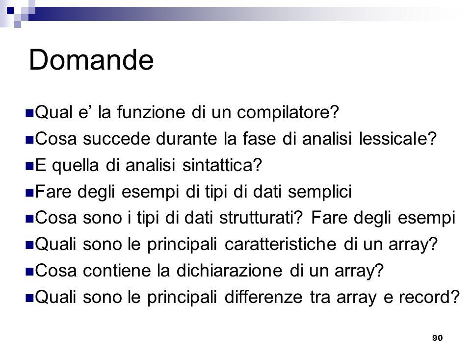 90 Domande Qual e la funzione di un compilatore? Cosa succede durante la fase di analisi lessicale? E quella di analisi sintattica? Fare degli esempi