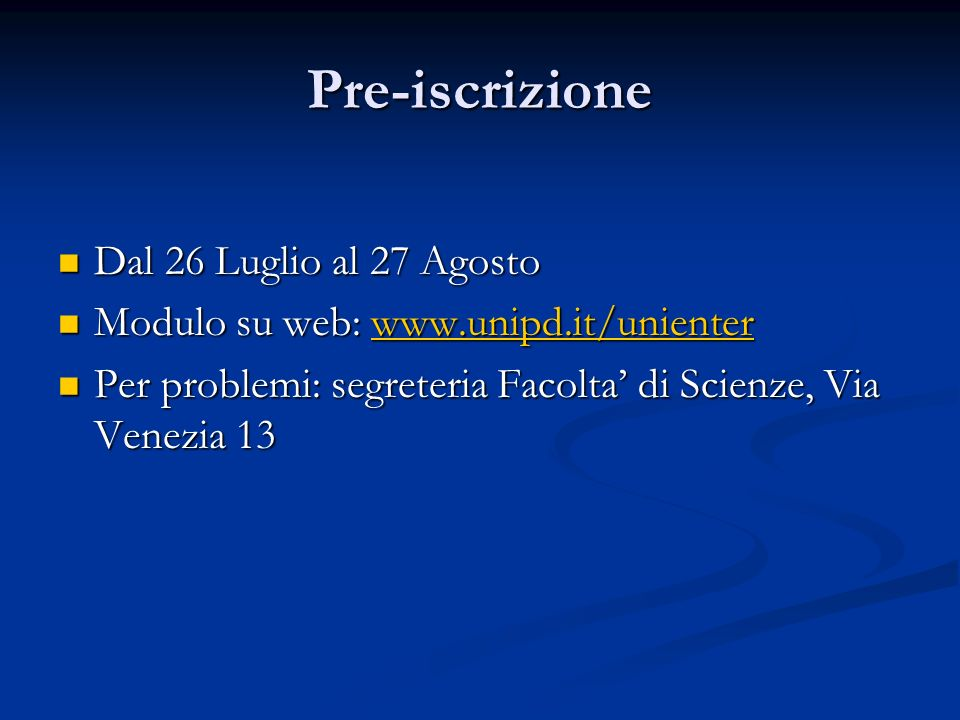 Pre-iscrizione Dal 26 Luglio al 27 Agosto Dal 26 Luglio al 27 Agosto Modulo su web: www.unipd.it/unienter Modulo su web: www.unipd.it/unienterwww.unip