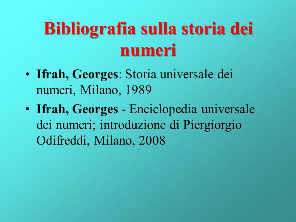 Bibliografia sulla storia dei numeri Ifrah, Georges: Storia universale dei numeri, Milano, 1989 Ifrah, Georges - Enciclopedia universale dei numeri; i