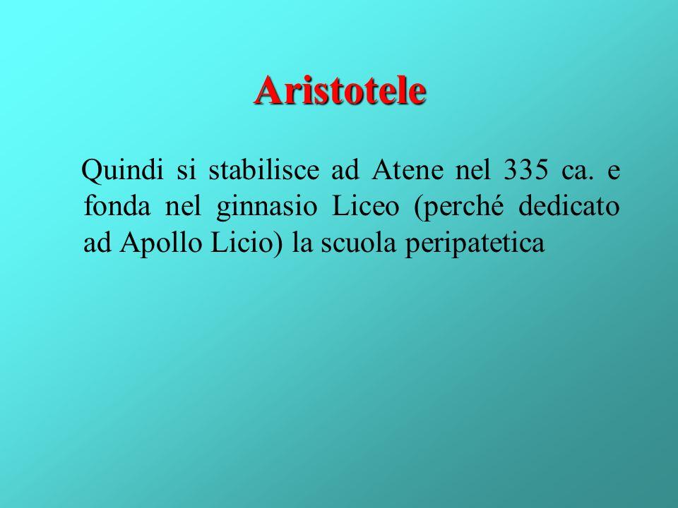 Aristotele Quindi si stabilisce ad Atene nel 335 ca. e fonda nel ginnasio Liceo (perché dedicato ad Apollo Licio) la scuola peripatetica