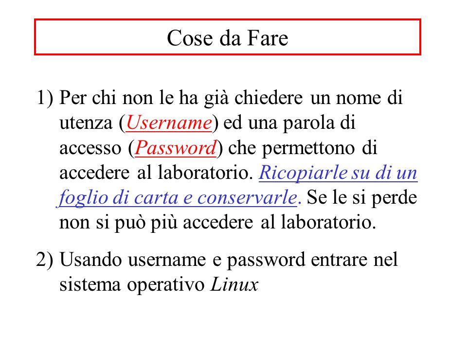 Cose da Fare 1)Per chi non le ha già chiedere un nome di utenza (Username) ed una parola di accesso (Password) che permettono di accedere al laboratorio.