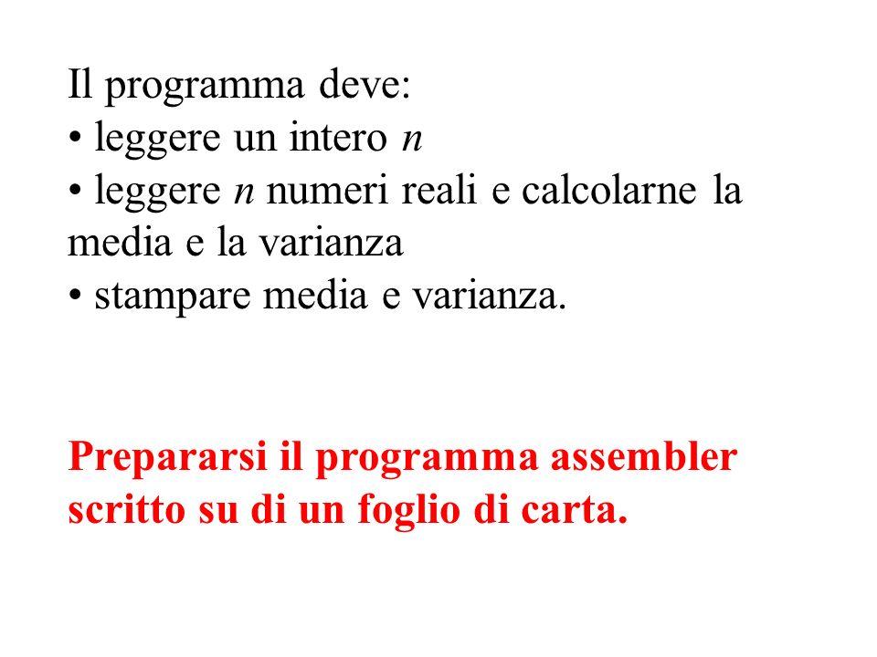 Il programma deve: leggere un intero n leggere n numeri reali e calcolarne la media e la varianza stampare media e varianza.